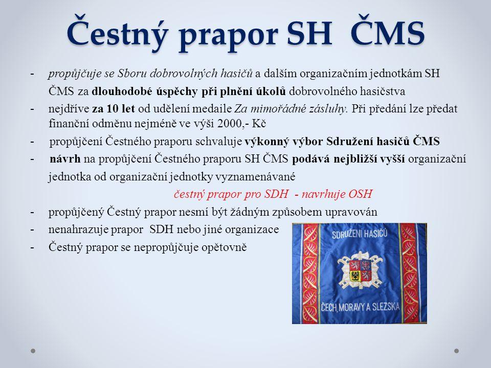 Čestný prapor SH ČMS -propůjčuje se Sboru dobrovolných hasičů a dalším organizačním jednotkám SH ČMS za dlouhodobé úspěchy při plnění úkolů dobrovolné