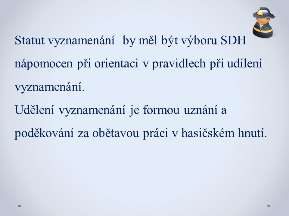Statut vyznamenání by měl být výboru SDH nápomocen při orientaci v pravidlech při udílení vyznamenání. Udělení vyznamenání je formou uznání a poděková