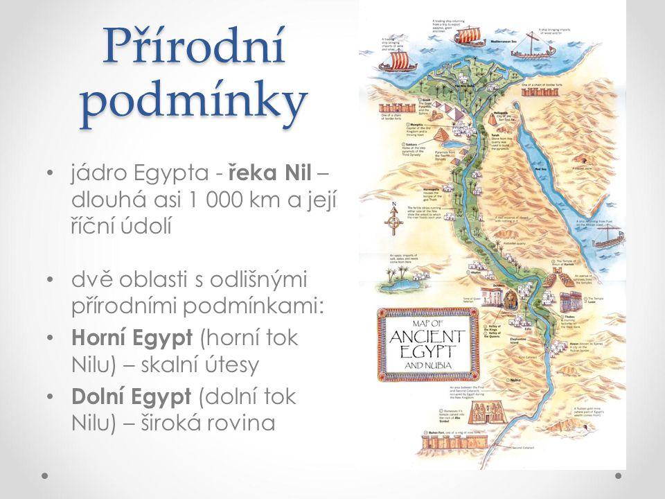 Přírodní podmínky jádro Egypta - řeka Nil – dlouhá asi 1 000 km a její říční údolí dvě oblasti s odlišnými přírodními podmínkami: Horní Egypt (horní t