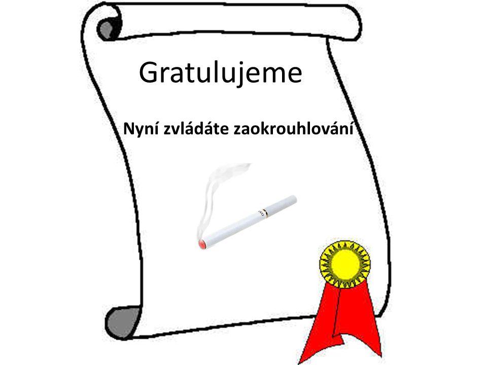 Gratulujeme Nyní zvládáte zaokrouhlování