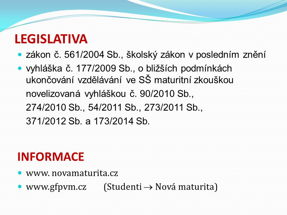 LEGISLATIVA zákon č.561/2004 Sb., školský zákon v posledním znění vyhláška č.