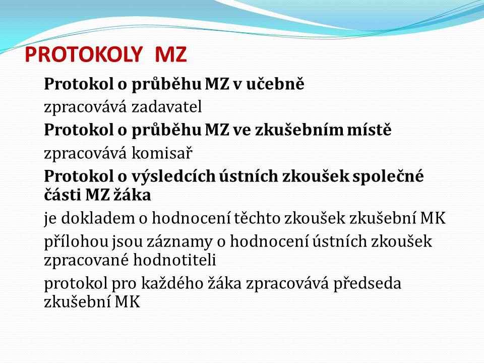 PROTOKOLY MZ Protokol o průběhu MZ v učebně zpracovává zadavatel Protokol o průběhu MZ ve zkušebním místě zpracovává komisař Protokol o výsledcích ústních zkoušek společné části MZ žáka je dokladem o hodnocení těchto zkoušek zkušební MK přílohou jsou záznamy o hodnocení ústních zkoušek zpracované hodnotiteli protokol pro každého žáka zpracovává předseda zkušební MK