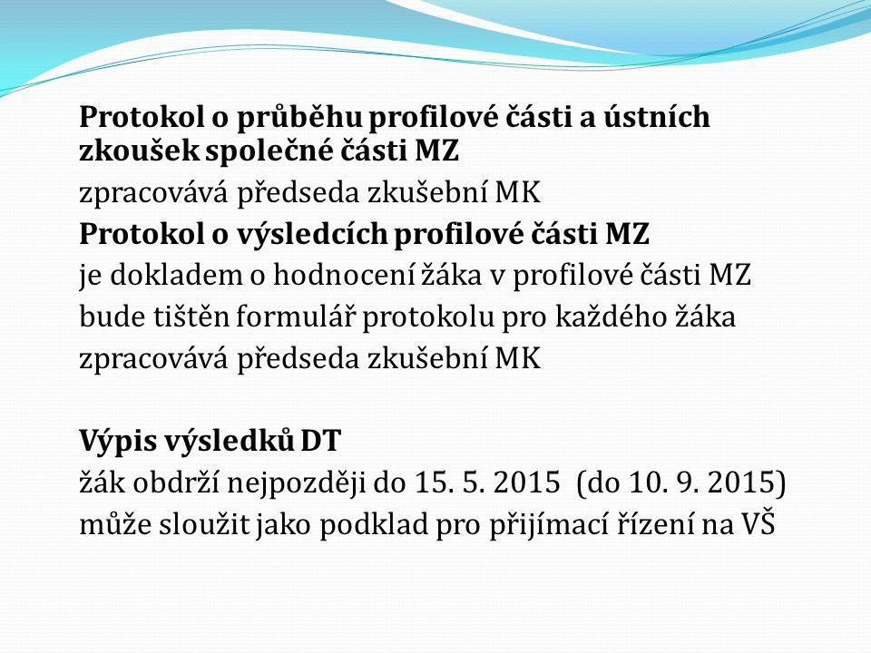Protokol o průběhu profilové části a ústních zkoušek společné části MZ zpracovává předseda zkušební MK Protokol o výsledcích profilové části MZ je dokladem o hodnocení žáka v profilové části MZ bude tištěn formulář protokolu pro každého žáka zpracovává předseda zkušební MK Výpis výsledků DT žák obdrží nejpozději do 15.
