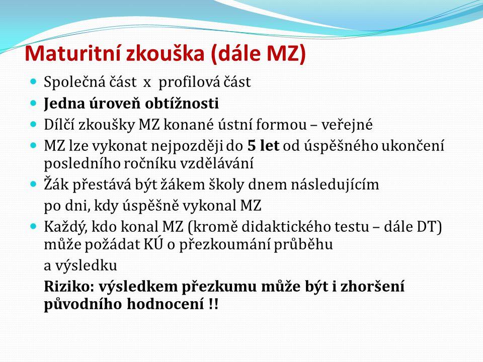 Maturitní zkouška (dále MZ) Společná část x profilová část Jedna úroveň obtížnosti Dílčí zkoušky MZ konané ústní formou – veřejné MZ lze vykonat nejpo