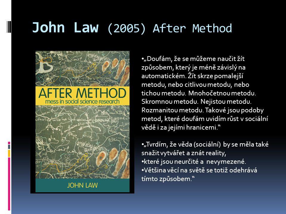 """John Law (2005) After Method """"Doufám, že se můžeme naučit žít způsobem, který je méně závislý na automatickém."""