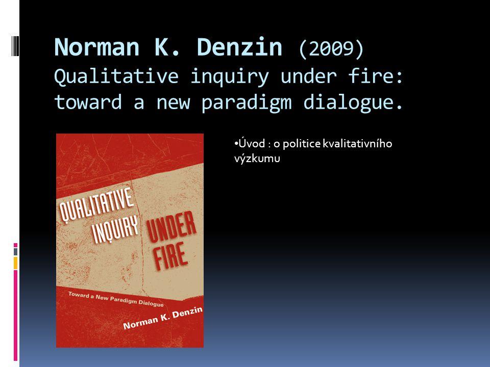 Norman K. Denzin (2009) Qualitative inquiry under fire: toward a new paradigm dialogue. Úvod : o politice kvalitativního výzkumu