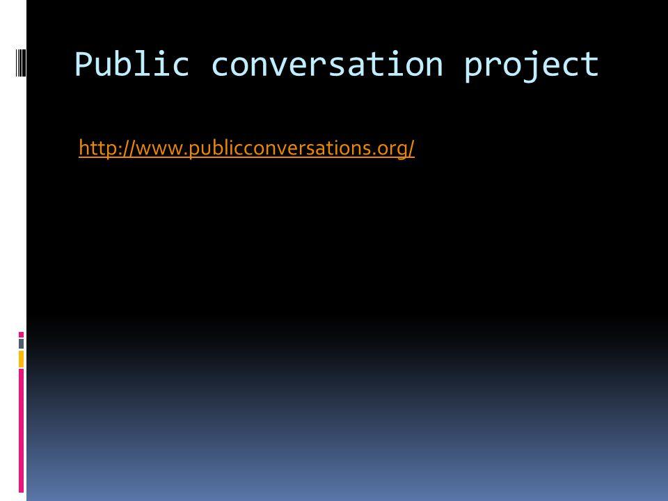 Public conversation project http://www.publicconversations.org/