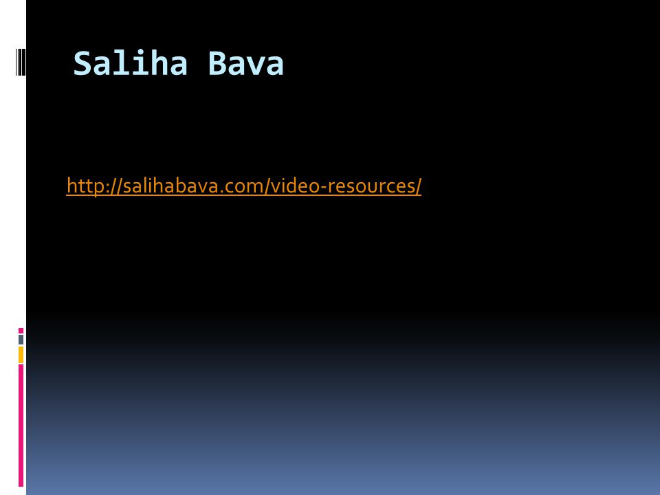 Saliha Bava http://salihabava.com/video-resources/
