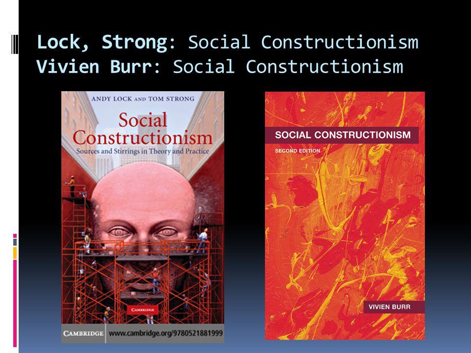 Lock, Strong : Social Constructionism Vivien Burr: Social Constructionism