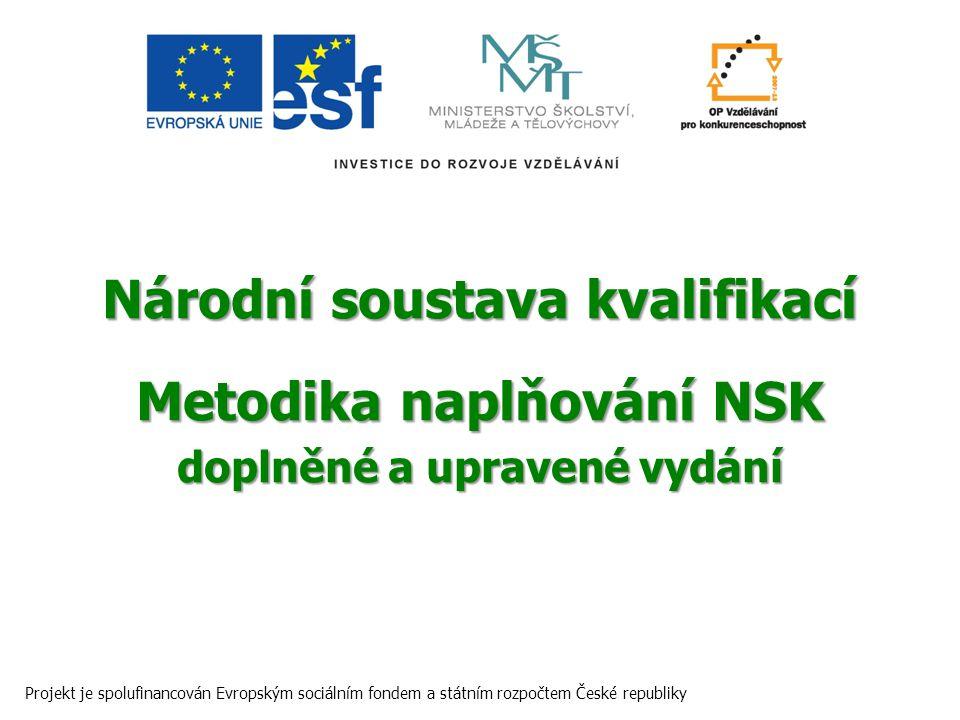 Národní soustava kvalifikací Metodika naplňování NSK doplněné a upravené vydání Projekt je spolufinancován Evropským sociálním fondem a státním rozpoč