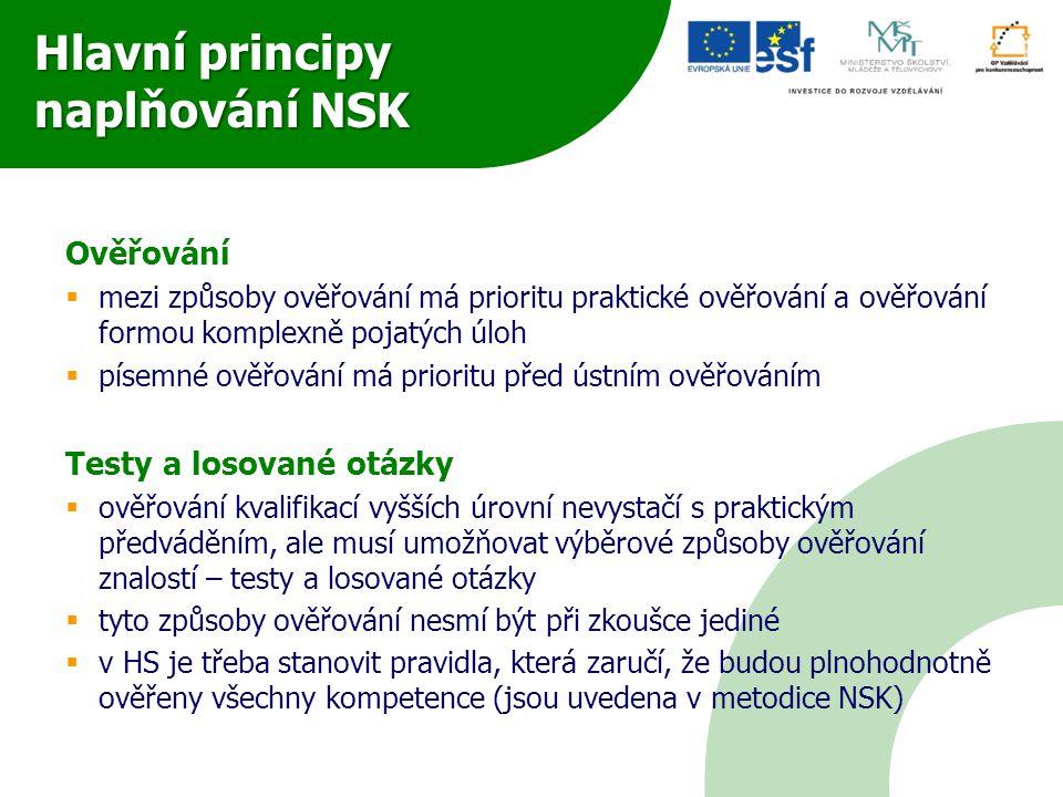 Hlavní principy naplňování NSK Ověřování  mezi způsoby ověřování má prioritu praktické ověřování a ověřování formou komplexně pojatých úloh  písemné