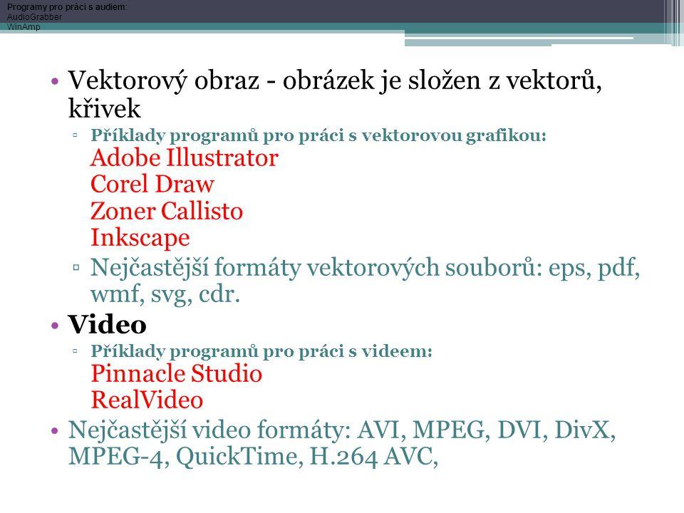 Vektorový obraz - obrázek je složen z vektorů, křivek ▫Příklady programů pro práci s vektorovou grafikou: Adobe Illustrator Corel Draw Zoner Callisto Inkscape ▫Nejčastější formáty vektorových souborů: eps, pdf, wmf, svg, cdr.