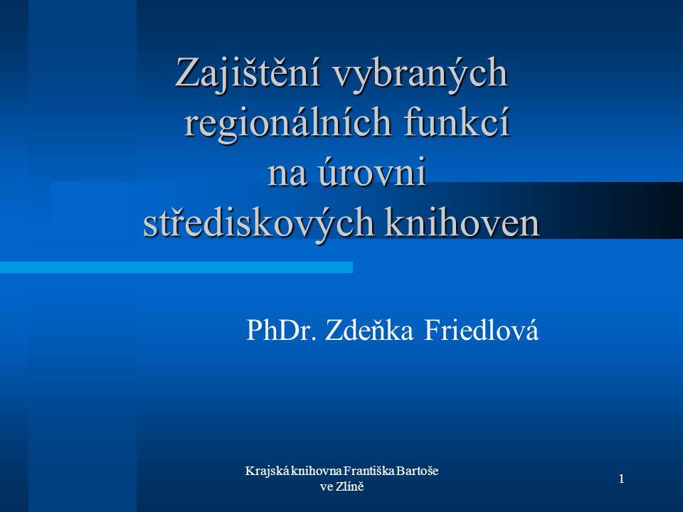 Krajská knihovna Františka Bartoše ve Zlíně 1 Zajištění vybraných regionálních funkcí na úrovni střediskových knihoven PhDr. Zdeňka Friedlová