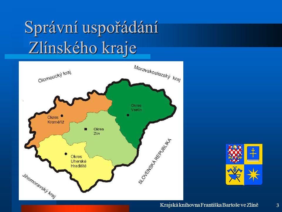 3 Krajská knihovna Františka Bartoše ve Zlíně Správní uspořádání Zlínského kraje