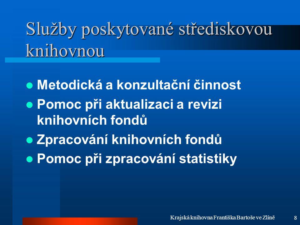 8 Krajská knihovna Františka Bartoše ve Zlíně Služby poskytované střediskovou knihovnou Metodická a konzultační činnost Pomoc při aktualizaci a revizi
