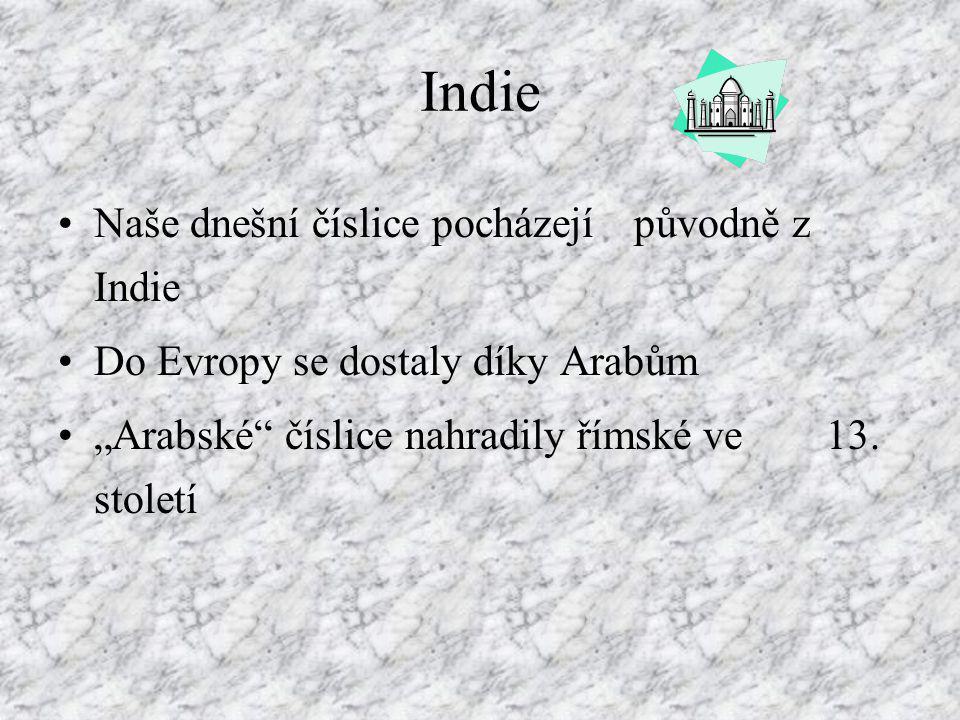 """Indie Naše dnešní číslice pocházejí původně z Indie Do Evropy se dostaly díky Arabům """"Arabské"""" číslice nahradily římské ve 13. století"""
