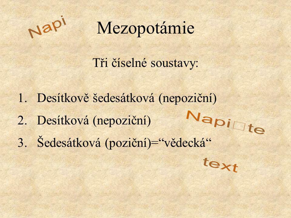 """Mezopotámie Tři číselné soustavy: 1.Desítkově šedesátková (nepoziční) 2.Desítková (nepoziční) 3.Šedesátková (poziční)=""""vědecká"""""""