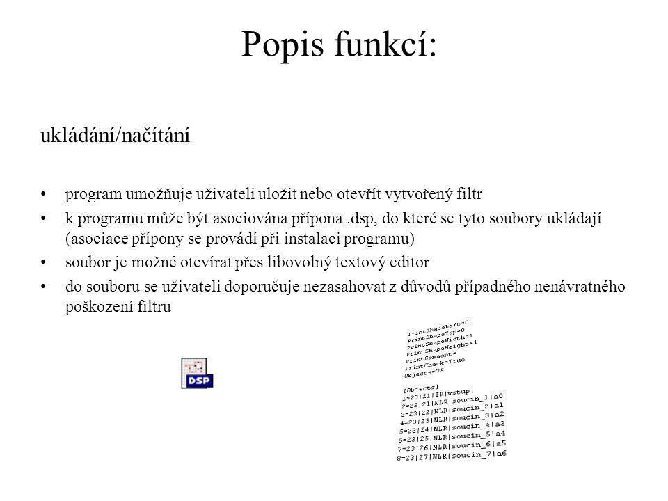Popis funkcí: ukládání/načítání program umožňuje uživateli uložit nebo otevřít vytvořený filtr k programu může být asociována přípona.dsp, do které se