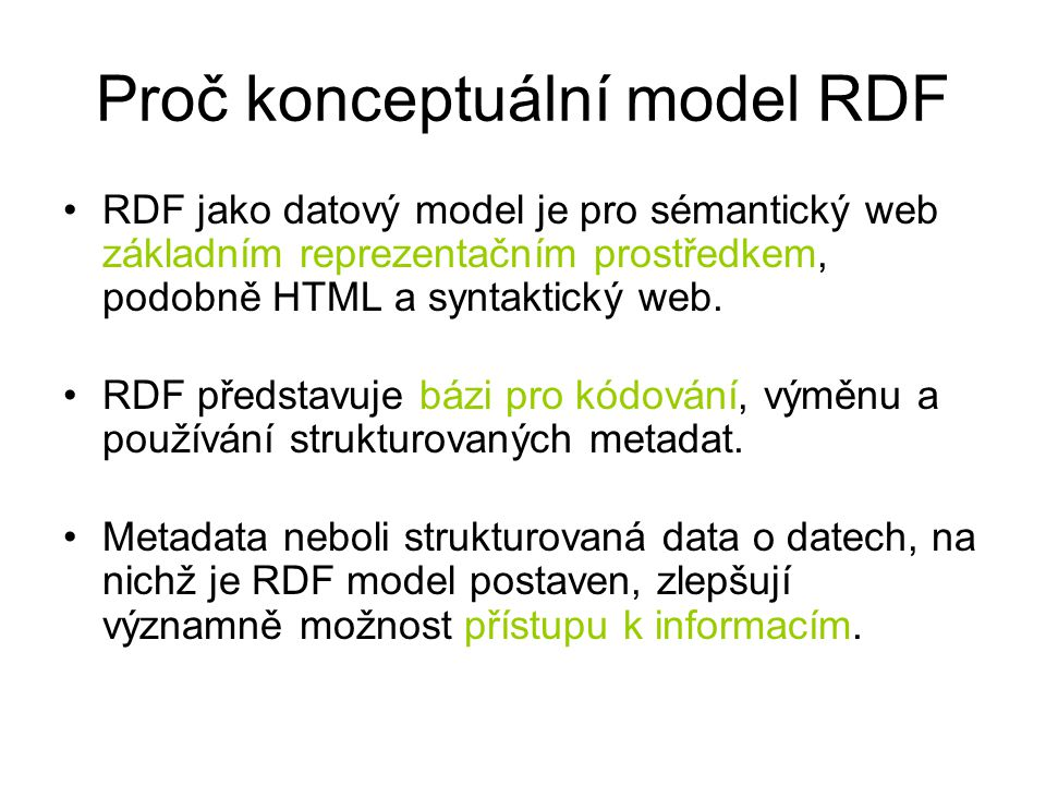 RDFS Model RDF neposkytuje mechanismus pro deklarování konceptů - tříd, vlastností ani vztahů.