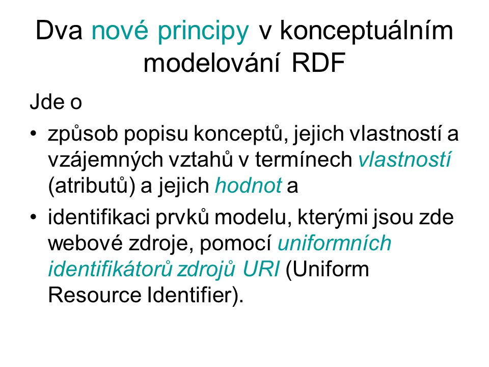 RDF model rozlišuje tři typy konceptu fundamentální koncepty koncepty definující schéma (pro definování nových slovníků) koncepty utilit (užitečné pro některé aplikační domény)