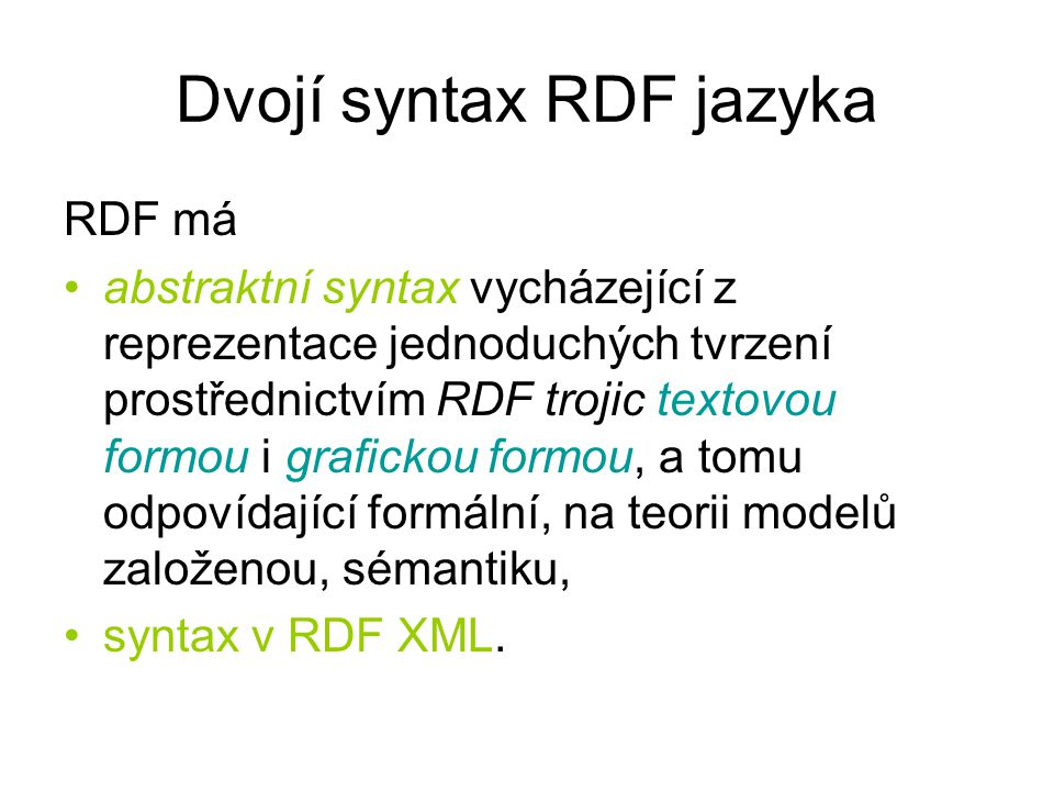 RDF kontejnér bag Příklad kontejnéru bag – dokument má více autorů dokument autor rdf:bag autor X autor Y autor Z