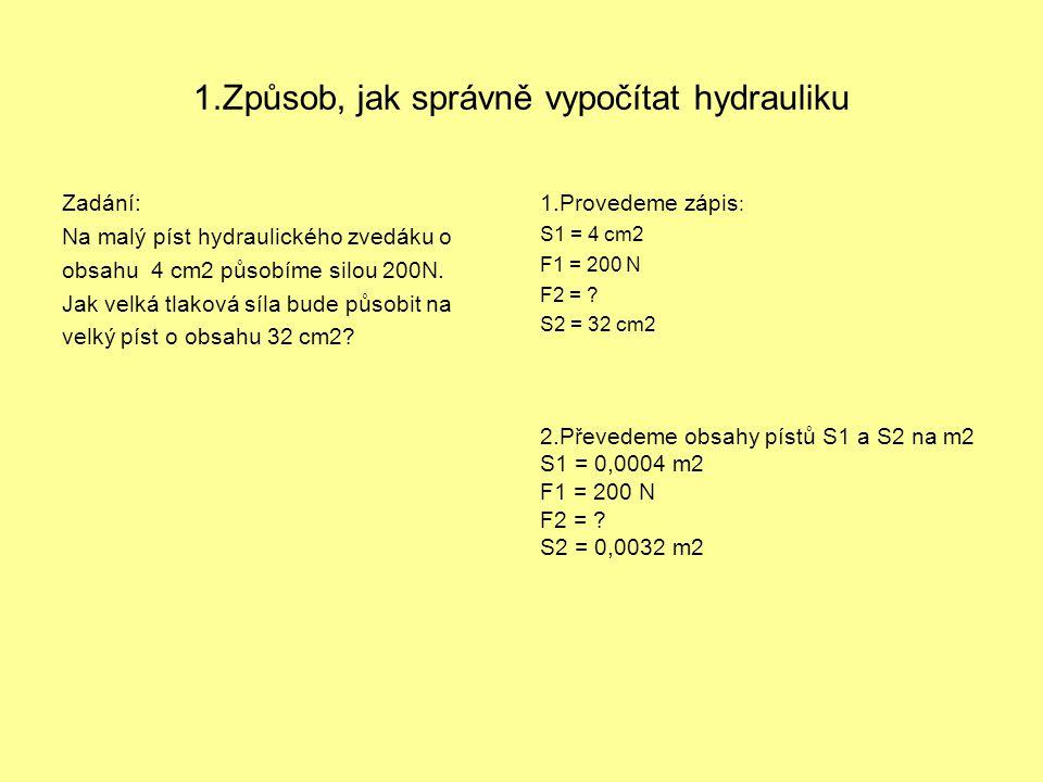 1.Způsob, jak správně vypočítat hydrauliku Zadání: Na malý píst hydraulického zvedáku o obsahu 4 cm2 působíme silou 200N. Jak velká tlaková síla bude