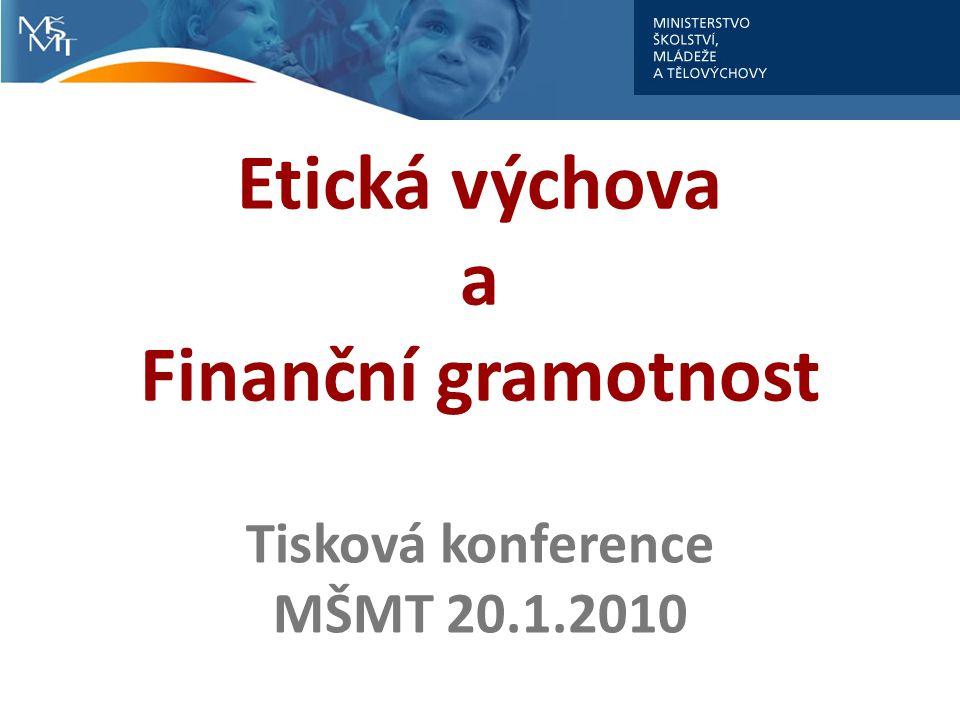 Etická výchova a Finanční gramotnost Tisková konference MŠMT 20.1.2010