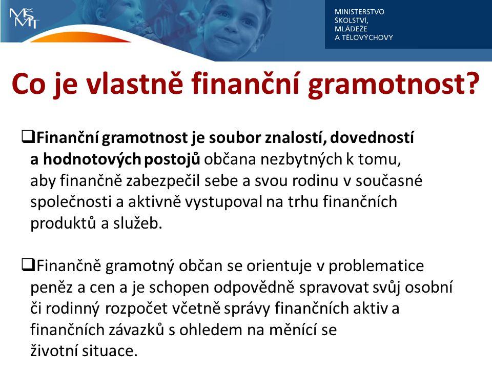 Co je vlastně finanční gramotnost?  Finanční gramotnost je soubor znalostí, dovedností a hodnotových postojů občana nezbytných k tomu, aby finančně z