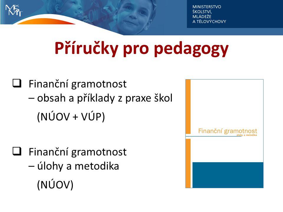Příručky pro pedagogy  Finanční gramotnost – obsah a příklady z praxe škol (NÚOV + VÚP)  Finanční gramotnost – úlohy a metodika (NÚOV)