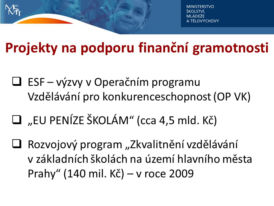 """Projekty na podporu finanční gramotnosti  ESF – výzvy v Operačním programu Vzdělávání pro konkurenceschopnost (OP VK)  """"EU PENÍZE ŠKOLÁM (cca 4,5 mld."""