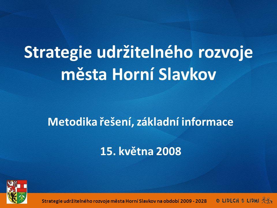 Strategie udržitelného rozvoje města Horní Slavkov na období 2009 - 2028 Strategie udržitelného rozvoje města Horní Slavkov Metodika řešení, základní