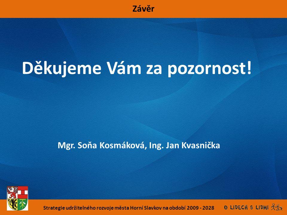 Strategie udržitelného rozvoje města Horní Slavkov na období 2009 - 2028 Závěr Mgr. Soňa Kosmáková, Ing. Jan Kvasnička Děkujeme Vám za pozornost!