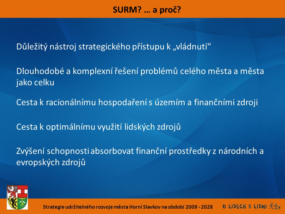 Strategie udržitelného rozvoje města Horní Slavkov na období 2009 - 2028 Implementace SURM (2) – projektové záměry Projektové záměry od veřejnosti Projektové záměry z Pracovních skupin/ŘS Filtr 1 Vyřazení PZ nenaplňujících GC/dílčí vize Zásobník PZ Filtr2 Akční plán Zdroje, individuální hodnocení PZ (udržitelnost)