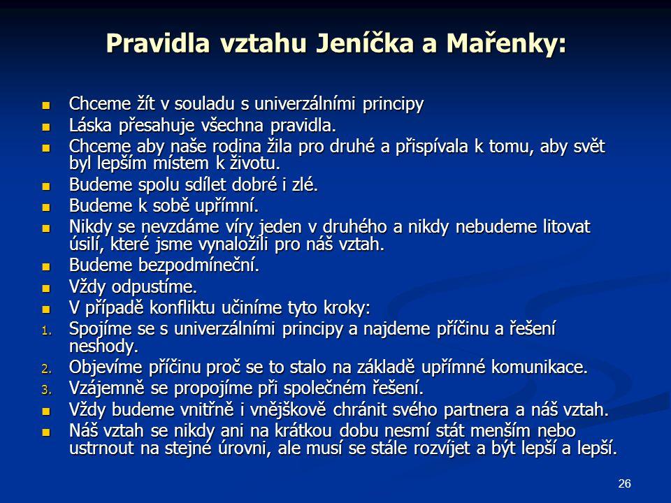 26 Pravidla vztahu Jeníčka a Mařenky: Chceme žít v souladu s univerzálními principy Chceme žít v souladu s univerzálními principy Láska přesahuje všechna pravidla.