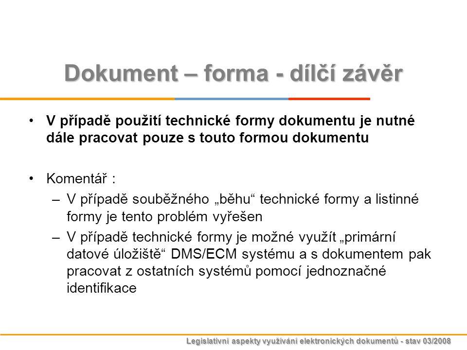 Legislativní aspekty využívání elektronických dokumentů - stav 03/2008 Dokument – forma - dílčí závěr V případě použití technické formy dokumentu je n