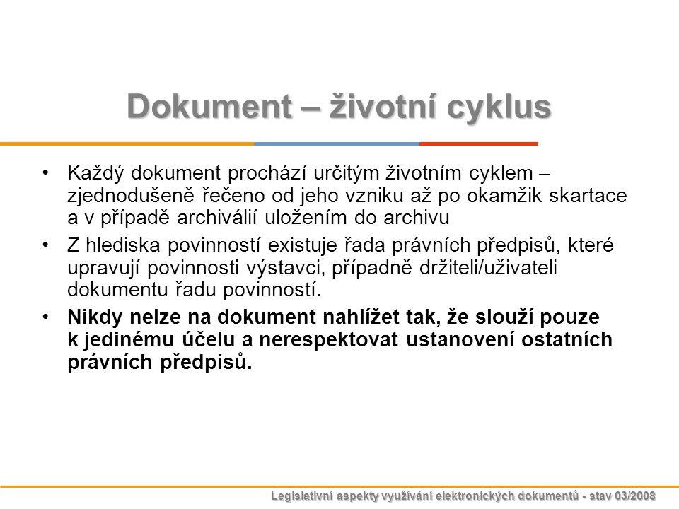 Legislativní aspekty využívání elektronických dokumentů - stav 03/2008 Dokument – životní cyklus Každý dokument prochází určitým životním cyklem – zje