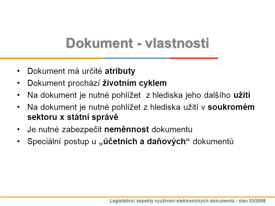 Legislativní aspekty využívání elektronických dokumentů - stav 03/2008 Dokument - vlastnosti Dokument má určité atributy Dokument prochází životním cy