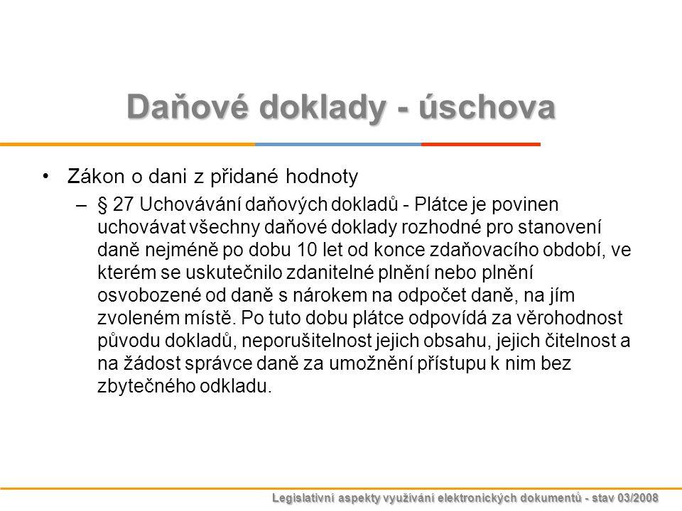 Legislativní aspekty využívání elektronických dokumentů - stav 03/2008 Daňové doklady - úschova Zákon o dani z přidané hodnoty –§ 27 Uchovávání daňový