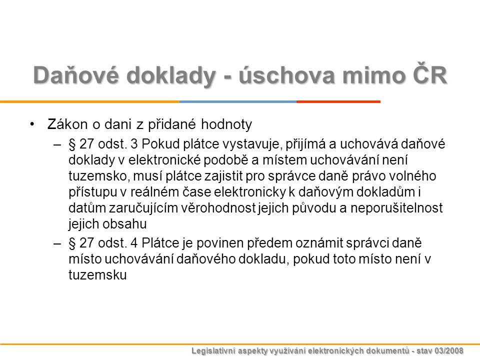 Legislativní aspekty využívání elektronických dokumentů - stav 03/2008 Daňové doklady - úschova mimo ČR Zákon o dani z přidané hodnoty –§ 27 odst. 3 P
