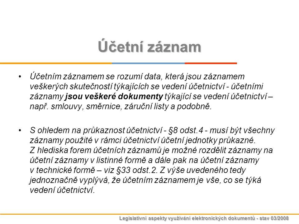 Legislativní aspekty využívání elektronických dokumentů - stav 03/2008 Účetní záznam Účetním záznamem se rozumí data, která jsou záznamem veškerých sk