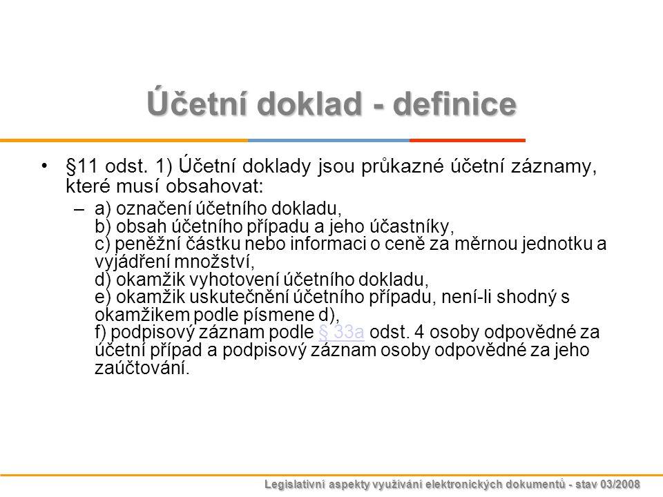 Legislativní aspekty využívání elektronických dokumentů - stav 03/2008 Účetní doklad - definice §11 odst. 1) Účetní doklady jsou průkazné účetní zázna