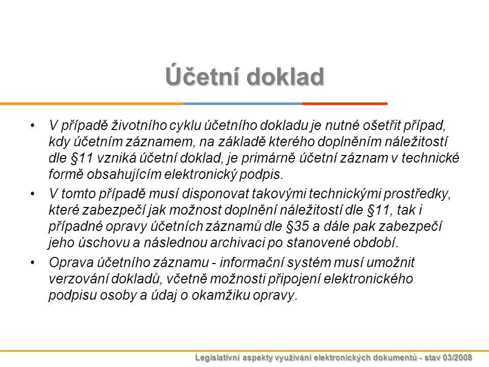 Legislativní aspekty využívání elektronických dokumentů - stav 03/2008 Účetní doklad V případě životního cyklu účetního dokladu je nutné ošetřit přípa