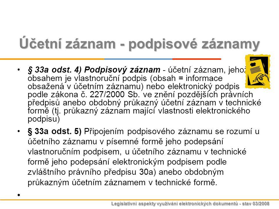 Legislativní aspekty využívání elektronických dokumentů - stav 03/2008 Účetní záznam - podpisové záznamy § 33a odst. 4) Podpisový záznam - účetní zázn