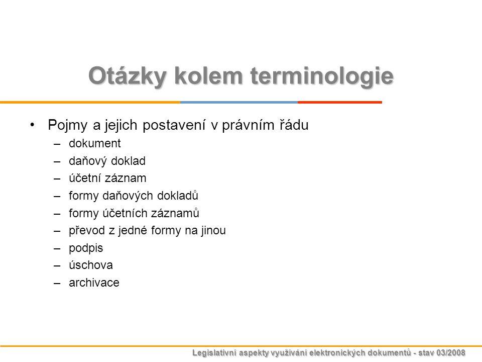 Legislativní aspekty využívání elektronických dokumentů - stav 03/2008 Jaro 2008 - Technologické vyhlášky Návrh zákona o účetnictví - §4 odst.8 m-o) –požadavky pro technické a smíšené formy účetních záznamů –pravidla pro formát, strukturu, přenos a zabezpečení účetních záznamů v technické formě vybraných účetních jednotek –rozsah a četnost předávání účetních záznamů vybranými účetními jednotkami do centrálního systému účetních informací státu