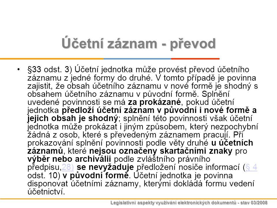 Legislativní aspekty využívání elektronických dokumentů - stav 03/2008 Účetní záznam - převod §33 odst. 3) Účetní jednotka může provést převod účetníh