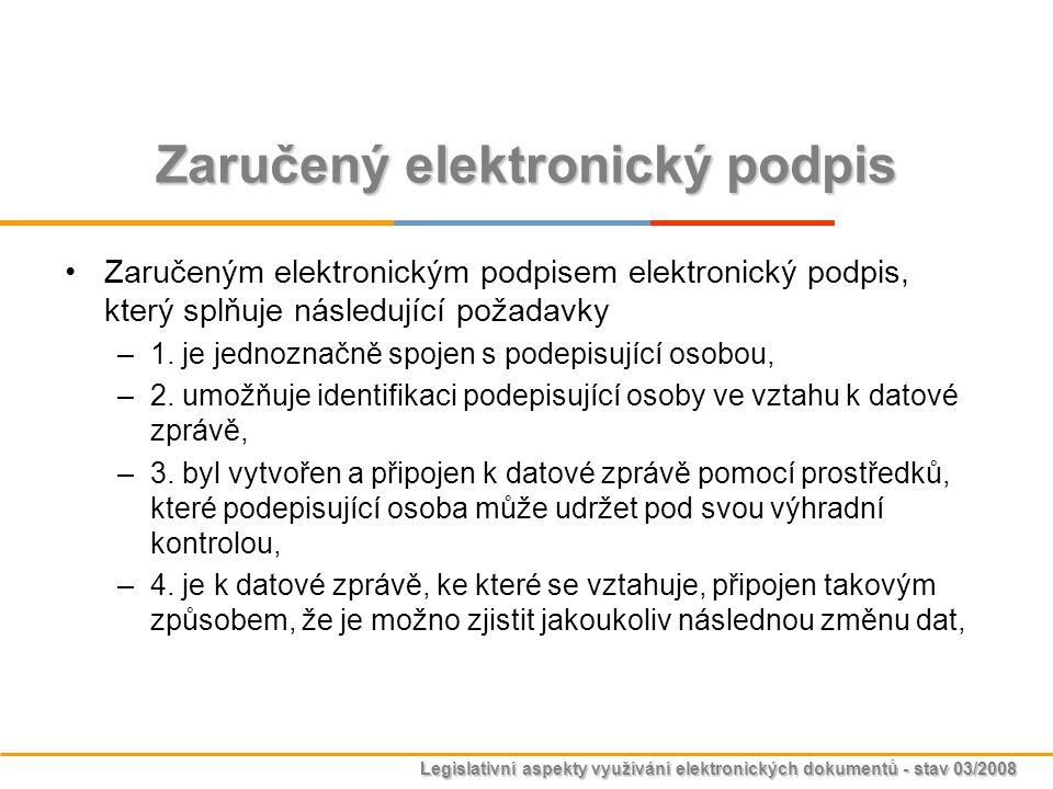 Legislativní aspekty využívání elektronických dokumentů - stav 03/2008 Zaručený elektronický podpis Zaručeným elektronickým podpisem elektronický podp