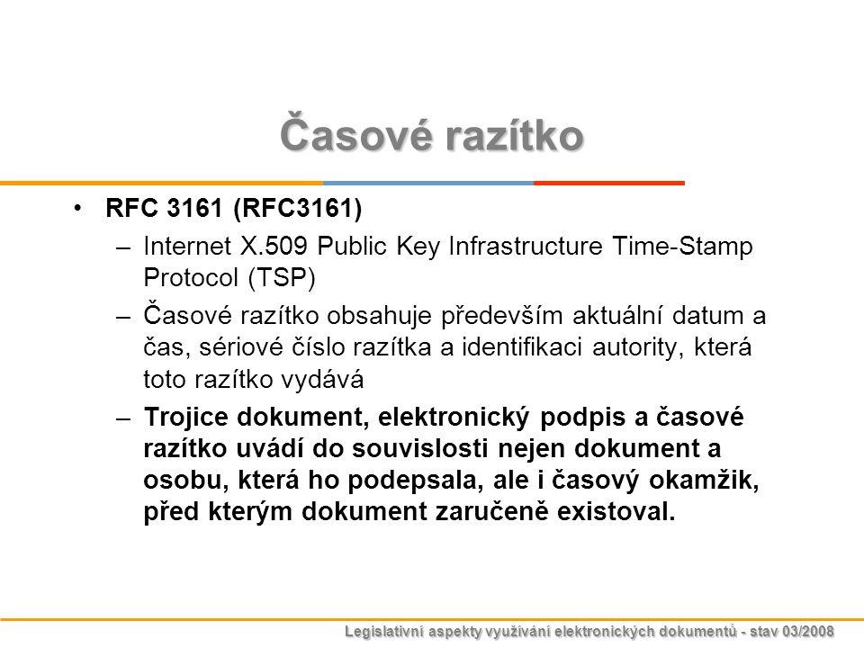Legislativní aspekty využívání elektronických dokumentů - stav 03/2008 Časové razítko RFC 3161 (RFC3161) –Internet X.509 Public Key Infrastructure Tim