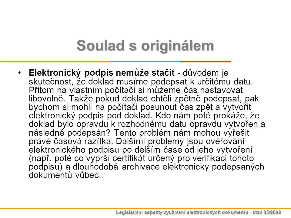 Legislativní aspekty využívání elektronických dokumentů - stav 03/2008 Soulad s originálem Elektronický podpis nemůže stačit - důvodem je skutečnost,