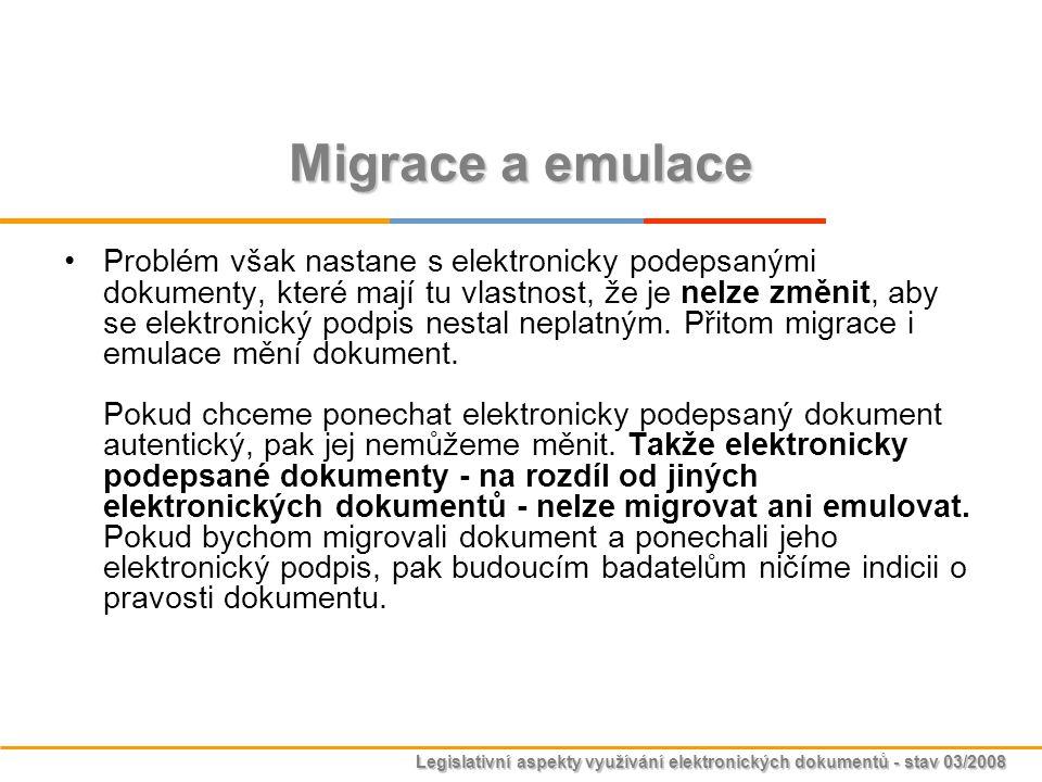 Legislativní aspekty využívání elektronických dokumentů - stav 03/2008 Migrace a emulace Problém však nastane s elektronicky podepsanými dokumenty, kt
