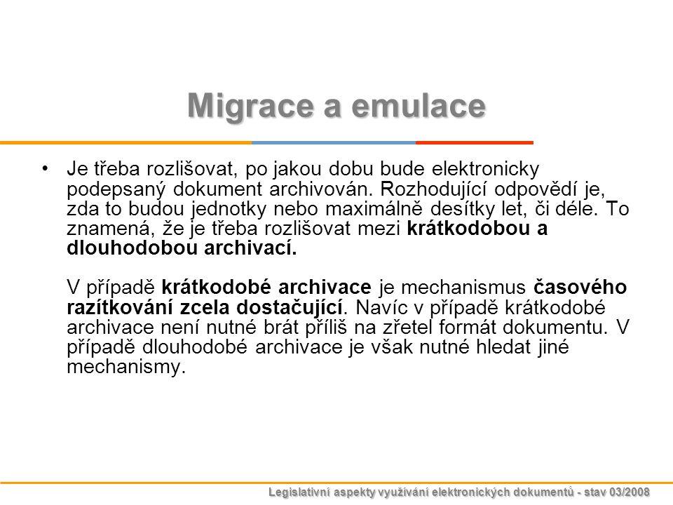 Legislativní aspekty využívání elektronických dokumentů - stav 03/2008 Migrace a emulace Je třeba rozlišovat, po jakou dobu bude elektronicky podepsan
